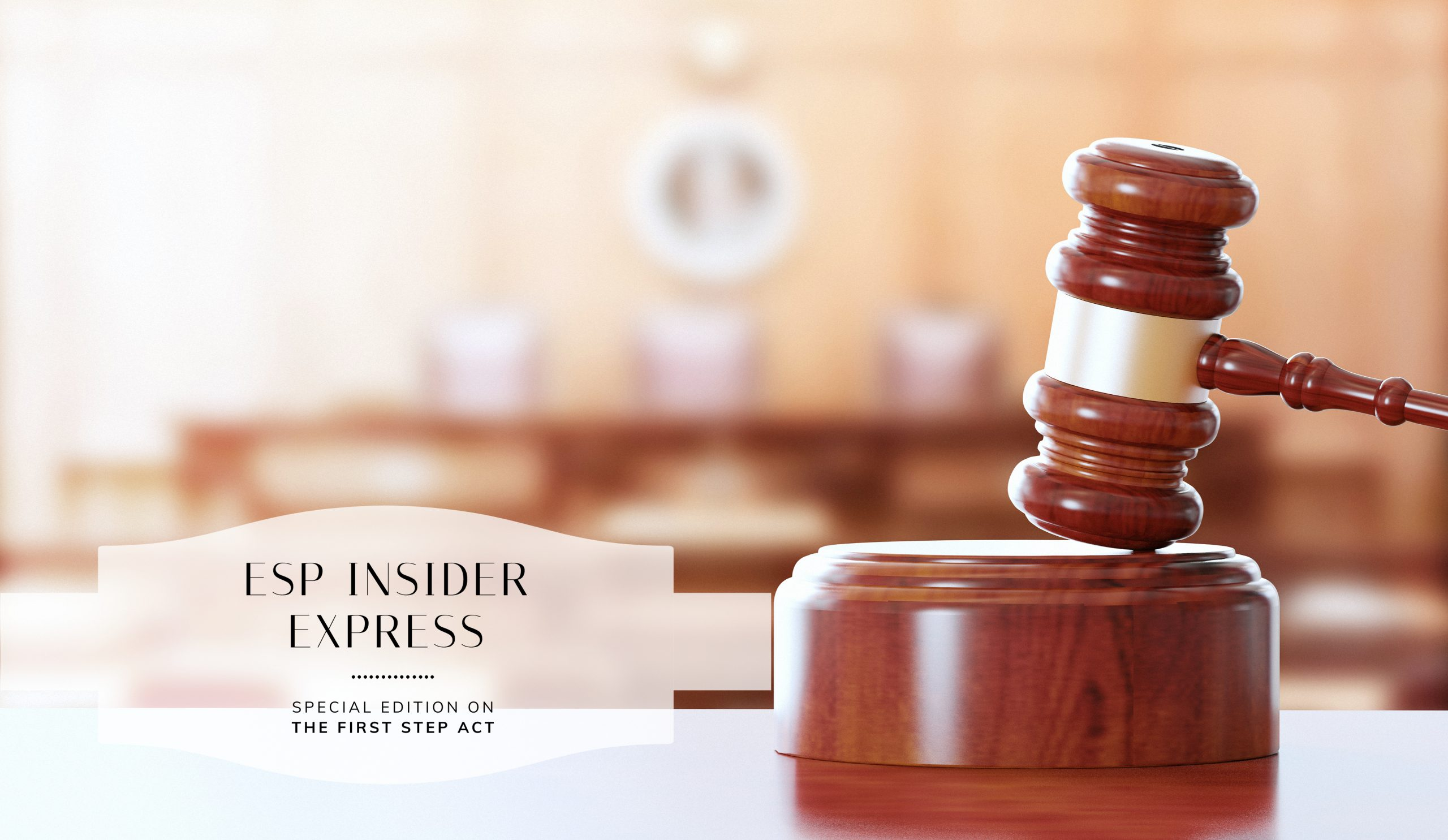 ESP Insider Express | Special Edition on the First Step Act